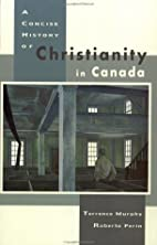 A Concise History of Christianity in Canada…