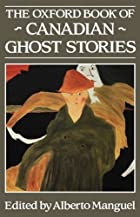 The Oxford Book of Canadian Ghost Stories by…