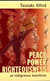 Alfred, Taiaiake: Peace, Power, Righteousness: An Indigenous Manifesto