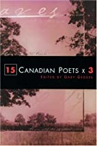 15 Canadian Poets x 3 by Gary Geddes