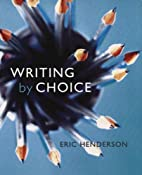 Writing by Choice by Eric P. Henderson