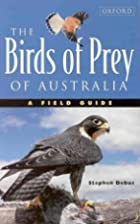 The Birds of Prey of Australia: A Field…