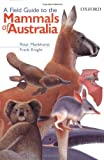 Menkhorst, Peter: A Field Guide To The Mammals Of Australia