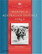 Making the Australian Defence Force :The…