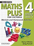 O'Brien, Harry: Maths Plus for Victoria 4 - Achieving and Extending Level 3: Mentals and Homework Activities