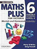 O'Brien, Harry: Maths Plus for Victoria 6 - Achieving and Extending Level 4: Mentals and Homework Activities