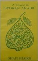 A Course in Spoken Arabic by Shafi Shaikh