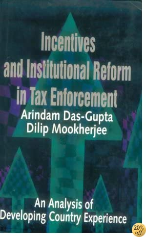 Incentives and Institutional Reform in Tax Enforcement: An Analysis of Developing Country Experience