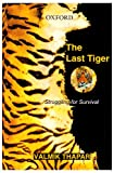 Thapar, Valmik: The Last Tiger: Struggling for Survival