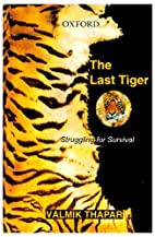 The Last Tiger: Struggling for Survival by…