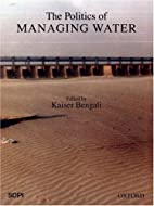 The Politics of Managing Water by Kaiser…