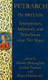 Hainsworth, Peter: Petrarch in Britian: Interpreters, Imitators, and Translators over 700 Years