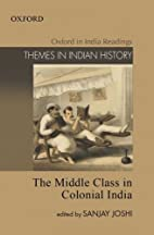 The Middle Class in Colonial India (Themes…