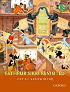 Fathpur Sikri revisited by Syed Ali Nadeem…