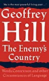 Hill, Geoffrey: The Enemy&#39;s Country: Words, Contexture, and Other Circumstances of Language