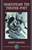Hapgood, Robert: Shakespeare the Theatre-Poet (Clarendon Paperbacks)