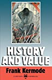 Kermode, Frank: History and Value: The Clarendon Lectures and the Northcliffe Lectures 1987 (Clarendon Law Lectures)