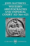Matthews, John: Western Aristocracies and Imperial Court, AD 364-425 (Clarendon Paperbacks)