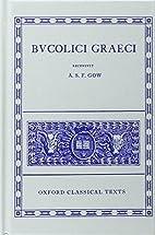 Bucolici Graeci by A. S. F. Gow