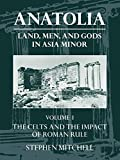 Stephen Mitchell: Anatolia Land, Men, And Gods In Asia Minor Volume I The Celts And The Impact Of Roman Rule