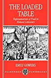 Gowers, Emily: The Loaded Table: Representation of Food in Roman Literature