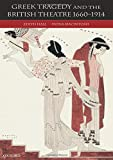 Hall, Edith: Greek Tragedy and the British Theatre 1660-1914