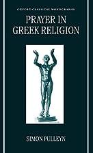 Prayer in Greek Religion by Simon Pulleyn