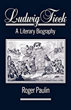 Ludwig Tieck: A Literary Biography by Roger…