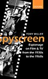 Miller, Toby: Spyscreen: Espionage on Film and TV from the 1930s to the 1960s