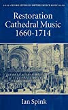 Spink, Ian: Restoration Cathedral Music 1660-1714 (Oxford Studies in British Church Music)