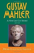 Gustav Mahler, Vol. 4: A New Life Cut Short,…