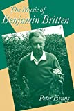 Evans, Peter: The Music of Benjamin Britten: Illustrated With over 300 Music Examples and Diagrams