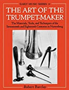 The Art of the Trumpet-Maker: The Materials,…