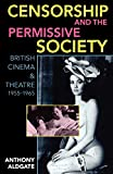 Aldgate, Anthony: Censorship and the Permissive Society: British Cinema and Theatre, 1955-1965