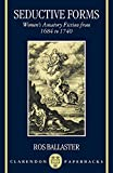Ballaster, Ros: Seductive Forms: Women's Amatory Fiction from 1684 to 1740