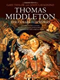 Thomas Middleton: Thomas Middleton: The Collected Works