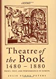 Peters, Julie Stone: Theatre of the Book 1480-1880 : Print, Text and Performance in Europe