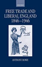 Free Trade and Liberal England, 1846-1946 by…
