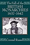 Russell, Conrad: Fall of the British Monarchies, 1637-1642