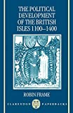 Frame, Robin: The Political Development of the British Isles, 1100-1400