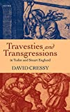 Cressy, David: Travesties and Transgressions in Tudor and Stuart England: Tales of Discord and Dissension