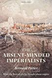 Porter, Bernard: The Absent-minded Imperialists: Empire, Society And Culture In Britain