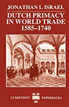 Dutch Primacy in World Trade, 1585-1740 by…
