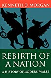 Morgan, Kenneth O.: Rebirth of a Nation: Wales 1880-1980 (Oxford History of Wales) (Vol 6)
