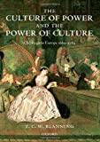 Blanning, T. C. W.: The Culture of Power and the Power of Culture: Old Regime Europe 1660-1789