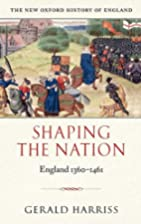 Shaping the Nation: England 1360-1461 by…