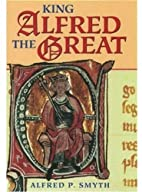 King Alfred the Great by Alfred P. Smyth