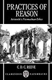 Reeve, C.D.: Practices of Reason: Aristotle's Nicomachean Ethics