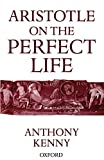 Kenny, Anthony: ARISTOTLE ON THE PERFECT LIFE