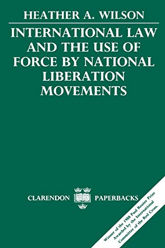 international-law-and-the-use-of-force-by-national-liberation-movements-clarendon-paperbacks